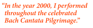 """In the year 2000, I performed throughout the celebrated Bach Cantata Pilgrimage."""